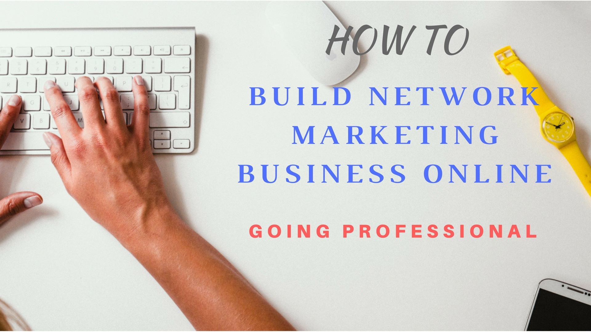 HOW TO Build Network Marketing Business Online – Going Professional